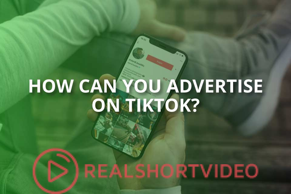 How Can You Advertise on TikTok